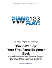 """Piano123Play!"" Your First Piano Beginner Book - Start Piano Today with Your Favorite Songs~New Style Piano Learning Starters' Kit ebook by Waka Shinko"