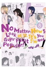 No Matter How I Look at It, It's You Guys' Fault I'm Not Popular!, Vol. 8 ebook by Nico Tanigawa