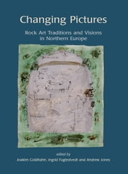 Changing Pictures - Rock Art Traditions and Visions in the Northernmost Europe ebook by Joakim Goldhahn,Ingrid Fuglestvedt,Andrew Meirion Jones