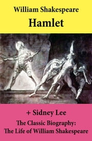 Hamlet (The Unabridged Play) + The Classic Biography: The Life of William Shakespeare ebook by William Shakespeare,Sidney  Lee