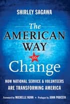 The American Way to Change - How National Service and Volunteers Are Transforming America ebook by Shirley Sagawa