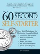 60 Second Self-Starter - Sixty Solid Techniques to get motivated, get organized, and get going in the workplace. ebook by Jeff Davidson