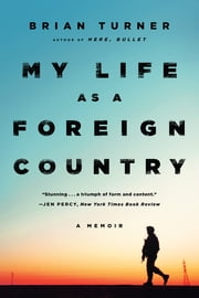 My Life as a Foreign Country: A Memoir ebook by Brian Turner