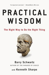 Practical Wisdom - The Right Way to Do the Right Thing ebook by Barry Schwartz,Kenneth Sharpe