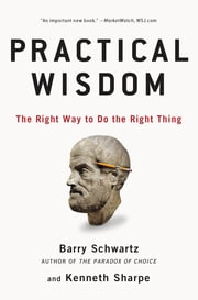Practical Wisdom - The Right Way to Do the Right Thing ebook by Barry Schwartz, Kenneth Sharpe