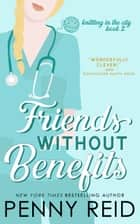 Friends Without Benefits - An unrequited romance ebook by Penny Reid