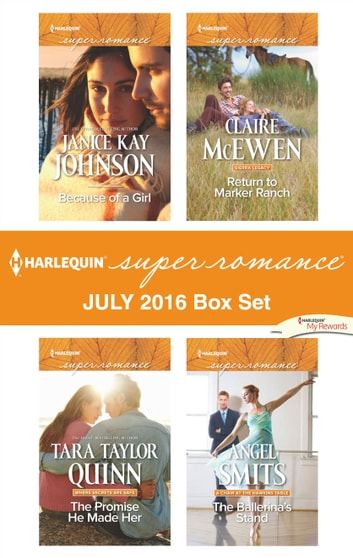 Harlequin Superromance July 2016 Box Set - Because of a Girl\The Promise He Made Her\Return to Marker Ranch\The Ballerina's Stand ebook by Janice Kay Johnson,Tara Taylor Quinn,Claire McEwen,Angel Smits