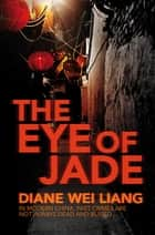 The Eye of Jade ebook by Diane Wei Liang