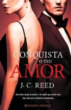 Conquista o Teu Amor ebook by J. C. Reed