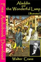 Aladdin and the Wonderful Lamp [ Illustrated ] - [ Free Audiobooks Download ] ebook by Walter Crane