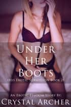 Under Her Boots - Life Under Her, #2 ebook by Crystal Archer