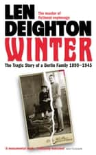 Winter: A Berlin Family, 1899–1945 ebook by Len Deighton