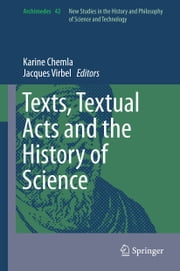 Texts, Textual Acts and the History of Science ebook by Karine Chemla,Jacques Virbel