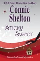 Sticky Sweet - A Sweet's Sweets Bakery Mystery ebook by Connie Shelton