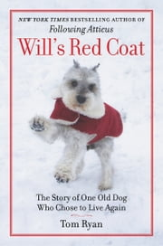 Will's Red Coat - The Story of One Old Dog Who Chose to Live Again ebook by Tom Ryan