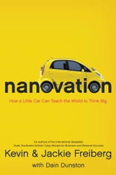 Nanovation - How a Little Car Can Teach the World to Think Big and Act Bold ebook by Kevin Freiberg,Jackie Freiberg,Dain Dunston