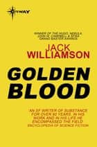 Golden Blood ebook by Jack Williamson