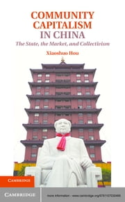 Community Capitalism in China - The State, the Market, and Collectivism ebook by Professor Xiaoshuo Hou