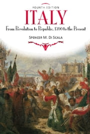 Italy - From Revolution to Republic, 1700 to the Present, Fourth Edition ebook by Spencer M. DiScala