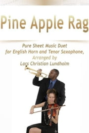 Pine Apple Rag Pure Sheet Music Duet for English Horn and Tenor Saxophone, Arranged by Lars Christian Lundholm ebook by Pure Sheet Music