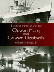 Picture History of the Queen Mary and Queen Elizabeth ebook by William H., Jr. Miller