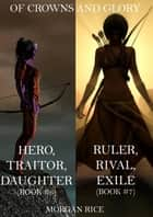 Of Crowns and Glory Bundle: Hero, Traitor, Daughter and Ruler, Rival, Exile (Books 6 and 7) ebook by