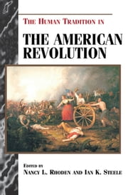 The Human Tradition in the American Revolution ebook by Nancy L. Rhoden,Ian K. Steele,Stephen Aron,Edward J. Cashin,David Grimsted,Gary L. Hewitt,Alison Duncan Hirsch,Phillip W. Hoffman,Thomas J. Humphrey,Maurice Jackson, author of Let This Voice Be Heard: Anthony Benezet, Father of Atlantic Abolitionism,Michelle Leung,Katherine M. J. McKenna,Gary B. Nash,Jon W. Parmenter,John Sainsbury,John Shy,Sheila Skemp,Daniel Vickers