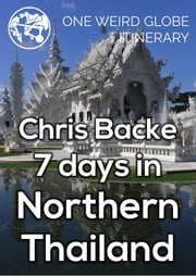 7 Days in Northern Thailand ebook by Chris Backe