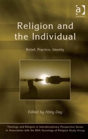 Religion and the Individual - Belief, Practice, Identity ebook by Dr Abby Day,Dr Kristin Aune,Dr Pink Dandelion,CPQS,Woodbrooke
