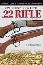 Gun Digest Book of the .22 Rifle ebook by C. Rodney James