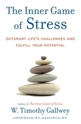The Inner Game of Stress - Outsmart Life's Challenges and Fulfill Your Potential ebook by W. Timothy Gallwey,Edd Hanzelik,John Horton