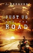 Just Us And The Road ebook by J. Hepburn