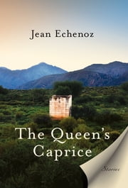 The Queen's Caprice - Stories ebook by Jean Echenoz,Linda Coverdale