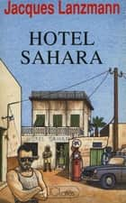 Hôtel Sahara ebook by Jacques Lanzmann