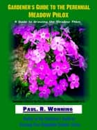 Gardener's Guide To The Perennial Meadow Phlox ebook by Paul R. Wonning