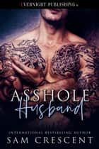Asshole Husband ebook by Sam Crescent