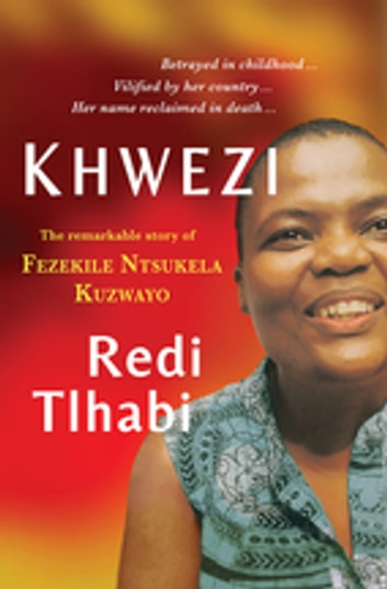 Khwezi - The remarkable story of Fezekile Ntsukela Kuzwayo ebook by Redi Tlhabi