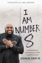 I Am Number 8 - Overlooked and Undervalued, but Not Forgotten by God ebook by John Gray, Joel Osteen