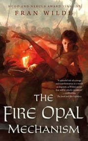 The Fire Opal Mechanism ebook by Fran Wilde