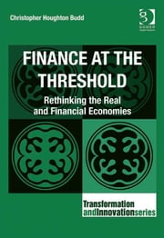 Finance at the Threshold - Rethinking the Real and Financial Economies ebook by Mr Christopher Houghton Budd,Professor Ronnie Lessem,Dr Alexander Schieffer