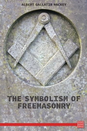 The Symbolism Of Freemasonry ebook by Albert Gallatin Mackey