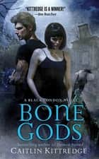 Bone Gods ebook by Caitlin Kittredge