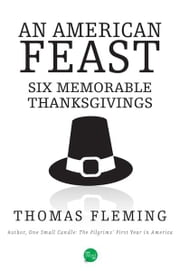 An American Feast: Six Memorable Thanksgiving ebook by Thomas Fleming