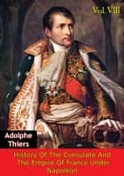 History Of The Consulate And The Empire Of France Under Napoleon Vol. VIII [Illustrated Edition] ebook by Marie Joseph Louis Adolphe Thiers,D. Forbes Campbell