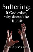 Suffering - If God Exists, Why Doesn't He Stop It? ebook by