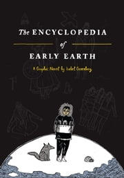 The Encyclopedia of Early Earth - A Novel ebook by Isabel Greenberg