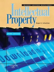 Schechter's Black Letter Outline on Intellectual Property, 3d ebook by Roger Schechter
