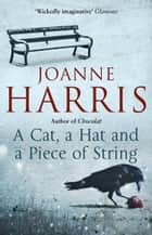 A Cat, a Hat, and a Piece of String ebook by Joanne Harris