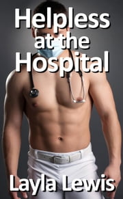 Helpless at the Hospital (a free medical fetish and catheterization erotica) ebook by Layla Lewis