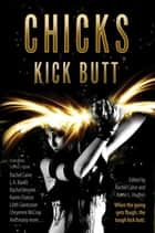 Chicks Kick Butt ebook by Rachel Caine,Kerrie L. Hughes